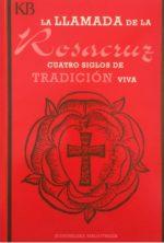 La Llamada de la Rosacruz. Cuatro Siglos de Tradición viva