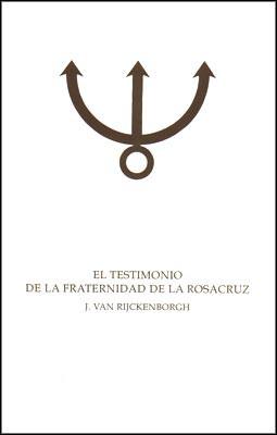 El Testimonio de la Fraternidad de la Rosacruz